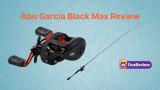 Abu Garcia Black Max Review [Updated 2021]