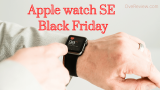 Apple watch SE Black Friday 2021 sales and deals