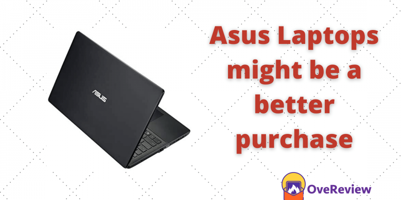 Here's Betterment or Enhancement to Asus Laptops might be a better purchase