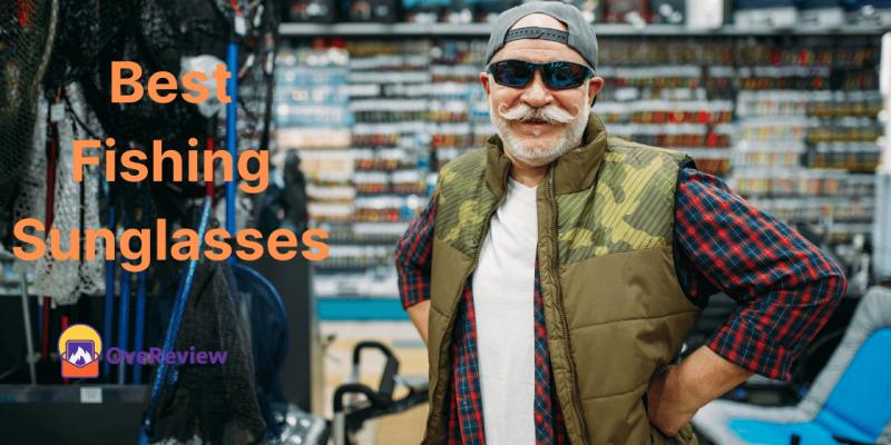 10 Best Fishing Sunglasses for Men & Women – Reviews & Buying Guide