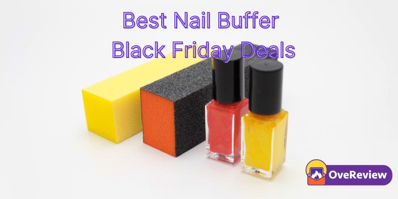20 Best Nail Buffer Black Friday Deals 2021