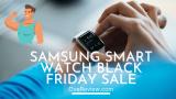20 Best Samsung smart watch black Friday  2021 Deals and sales